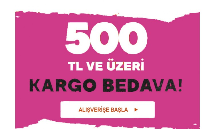 500 TL ve Üzeri Tüm Alışverişlerde Kargo BEDAVA!